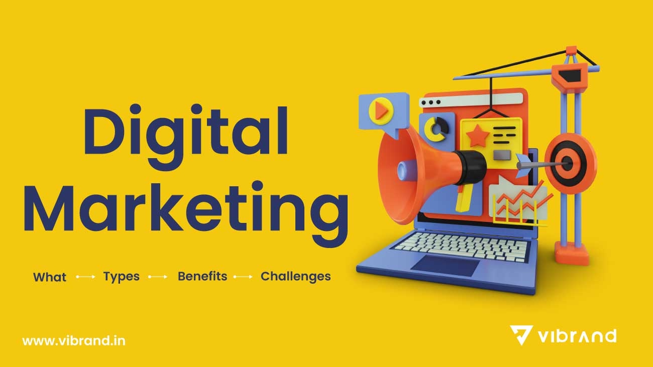 What is Digital Marketing, Why Digital Marketing, Benefits of Digital Marketing and Challenges Of Digital Marketing- Digital Marketing